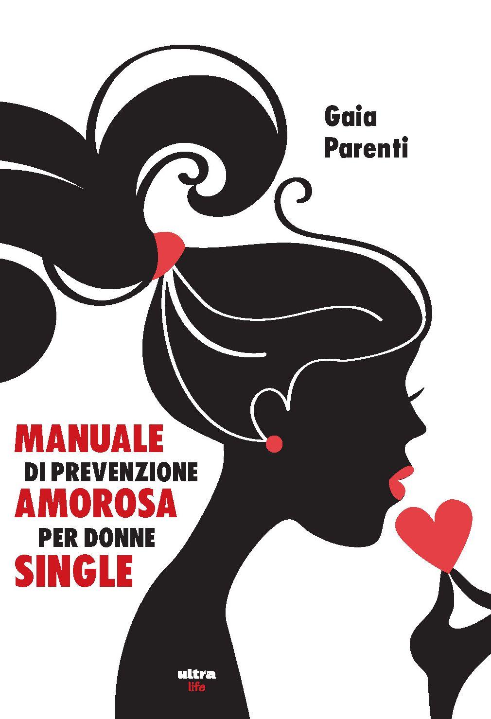 Manuale Di Prevenzione Amorosa Per Donne Single Ultra