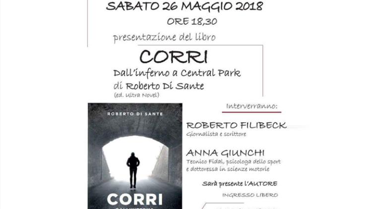 """26/05 – Presentazione del libro """"Corri. Dall'inferno a Central Park"""" di Roberto Di Sante"""