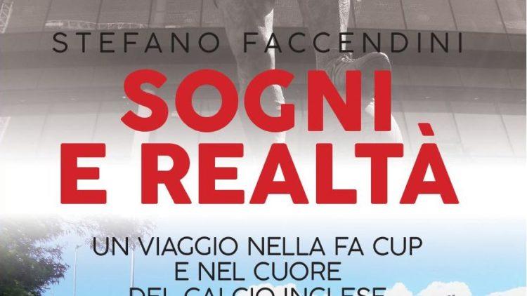 Stefano Faccendini – Sogni e realtà. un viaggio nella Fa Cup e nel cuore del calcio inglese