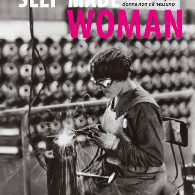 """ULTRA -""""Self-made Woman. Perché dietro una grande donna non c'è nessuno"""" di Valeria Arnaldi"""
