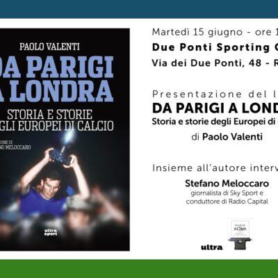 """15/06 Roma – Presentazione """"Da Parigi a Londra"""" di Paolo Valenti, interviene Stefano Meloccaro"""